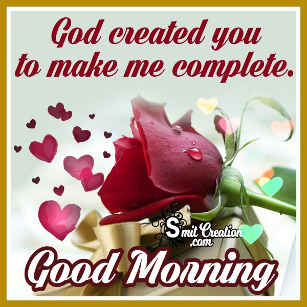 Good Morning – God Created You To Make Me Complete