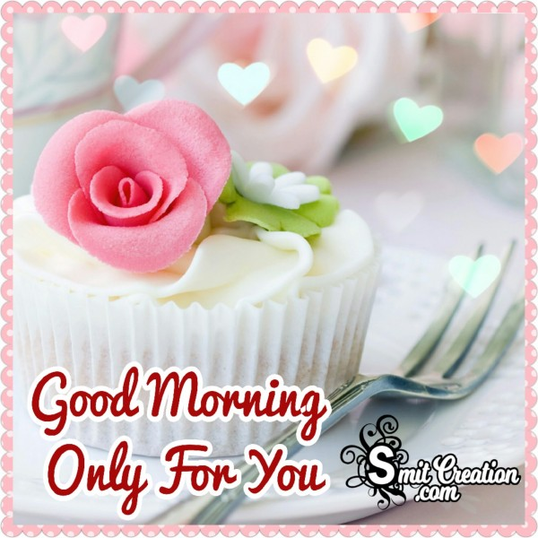 Good Morning Only For You
