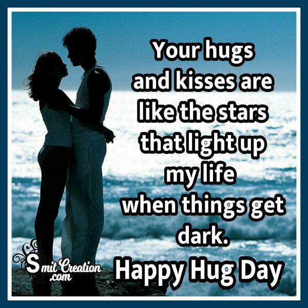 Happy Hug Day – Your Hugs And Kisses Are Like The Stars That Light Up My Life