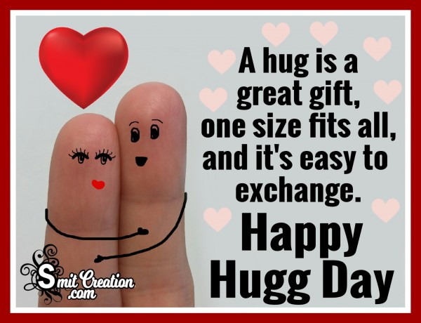 Happy Hugg Day – A Hug Is A Great Gift, One Size Fits All