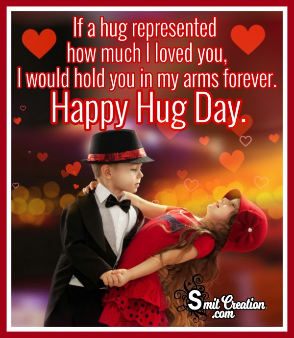 Happy Hug Day – I Would Hold You In My Arms Forever