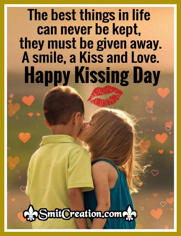 Happy Kissing Day – The Best Thing In Life Can Never Be Kept