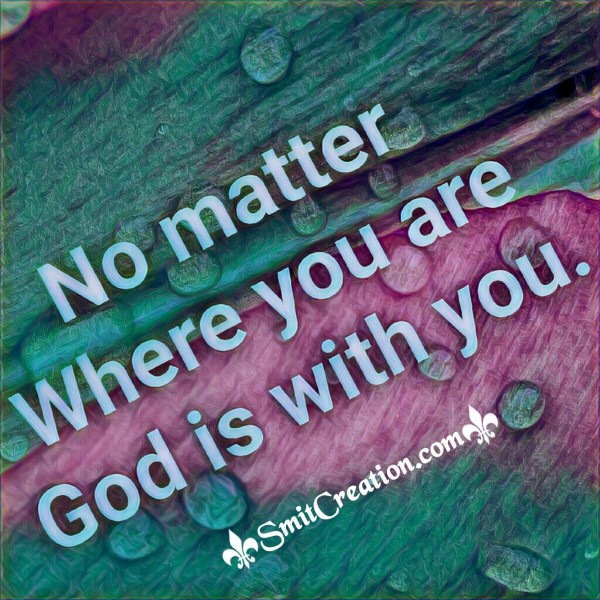 No Matter Where You Are God Is With You