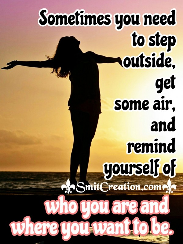Remind Yourself Who You Are And Where You Want To Be