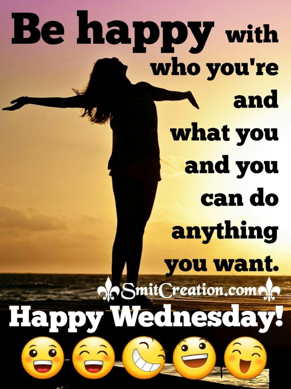 Happy Wednesday – Be happy with who you're