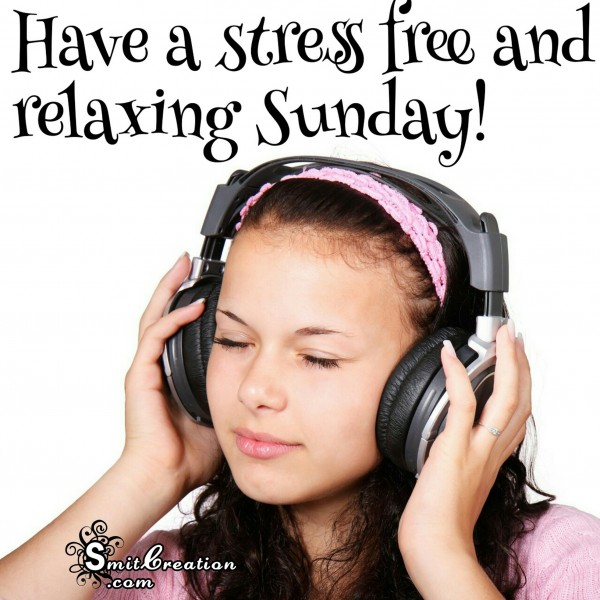 Have A Stress Free And Relaxing Sunday