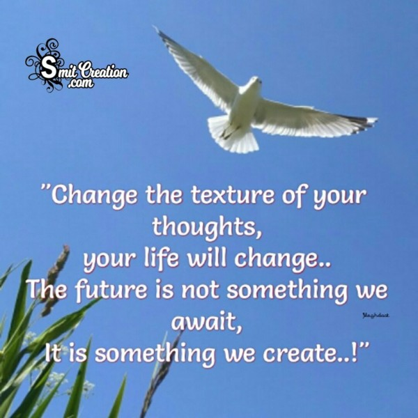 Change The Texture Of Your Thoughts, Your Life Will Change