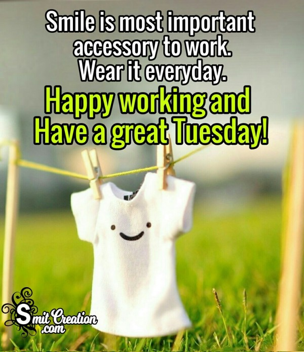 Happy Working And Have A Great Tuesday