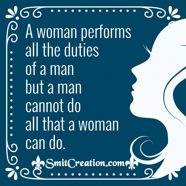 A Woman Performs All The Duties Of A Man