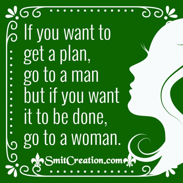 If You Want It To Be Done, Go To A Woman