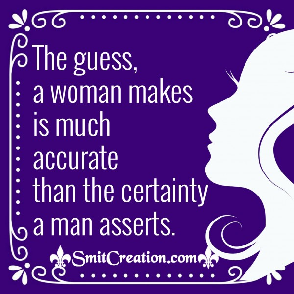 The Guess, A Woman Makes Is Much Accurate