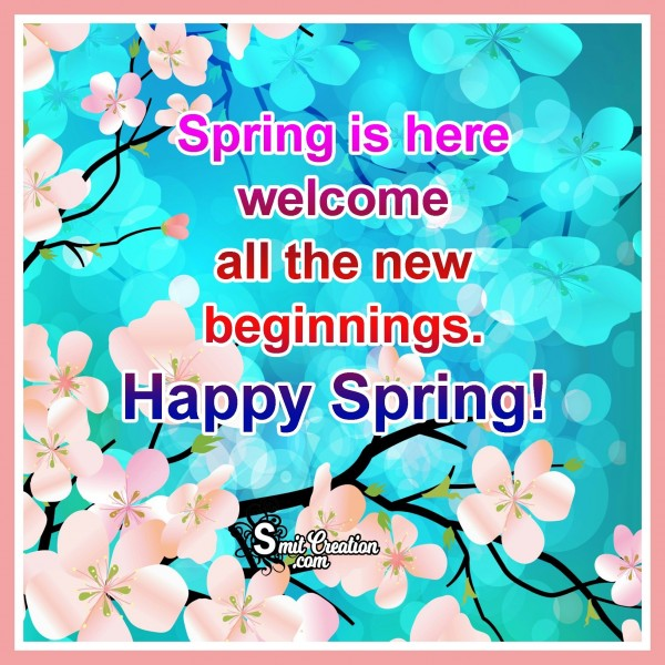 Spring Is Here Welcome All The New Beginings. Happy Spring
