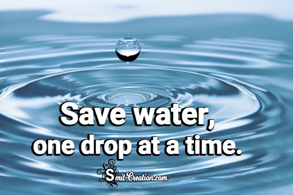 Save Water, One Drop At A Time