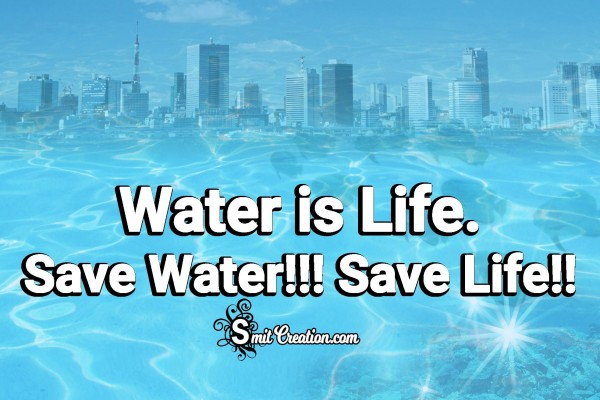 Water is Life. Save Water!!! Save Life!!