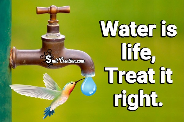 Water Is Life, Treat It Right.