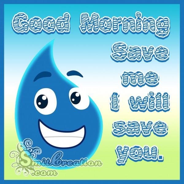 Good Morning - Save Water Save Life