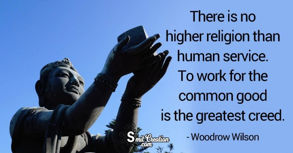 There Is No Higher Religion Than Human Service
