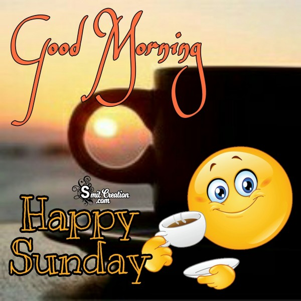 Good Morning – Happy Sunday