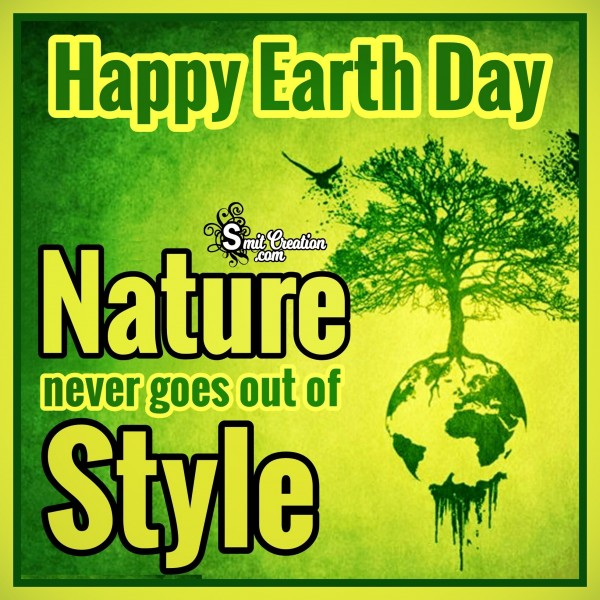 Happy Earth Day – Nature Never Goes Out Of Style