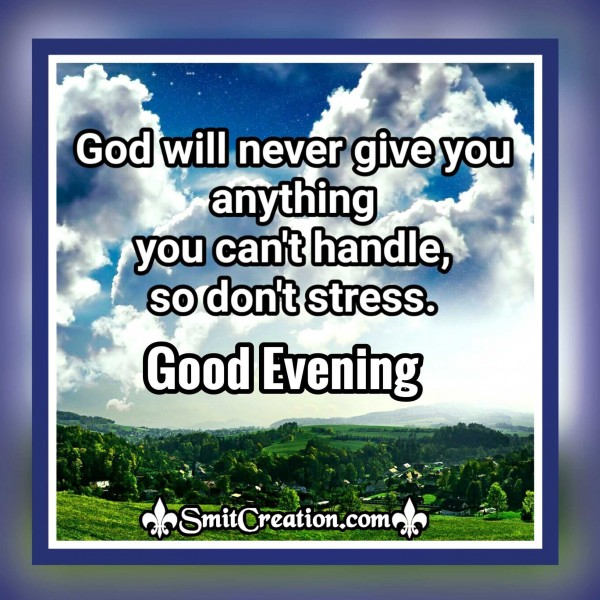Good Evening – God Will Never Give You Anything You Can't Handle