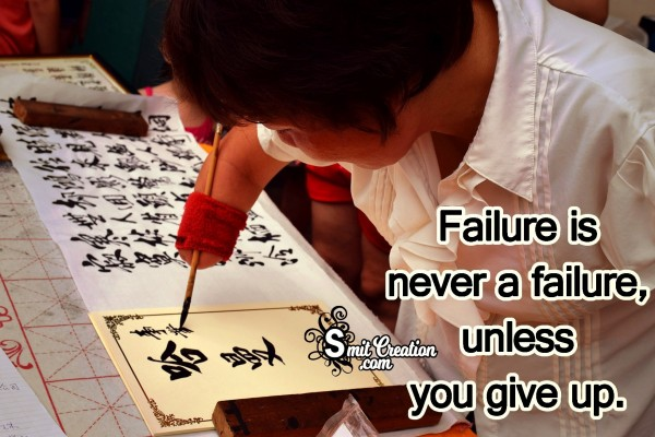 Failure Is Never A Failure, Unless You Give Up