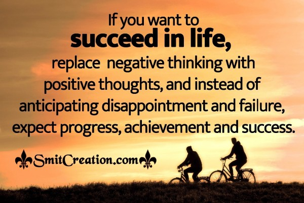 If You Want To Succeed In Life, Replace Negative Thinking With Positive Thoughts