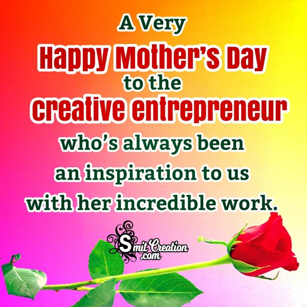 A Very Happy Mother's Day To The Creative Entrepreneur