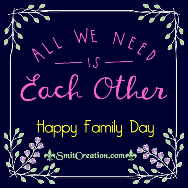 Happy Family Day – All We Need Is Each Other