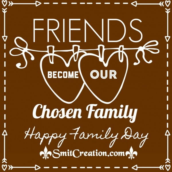 Happy Family day – Friends Become Our Chosen Family