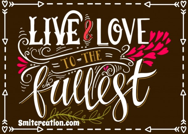 Live & Love To The Fullest