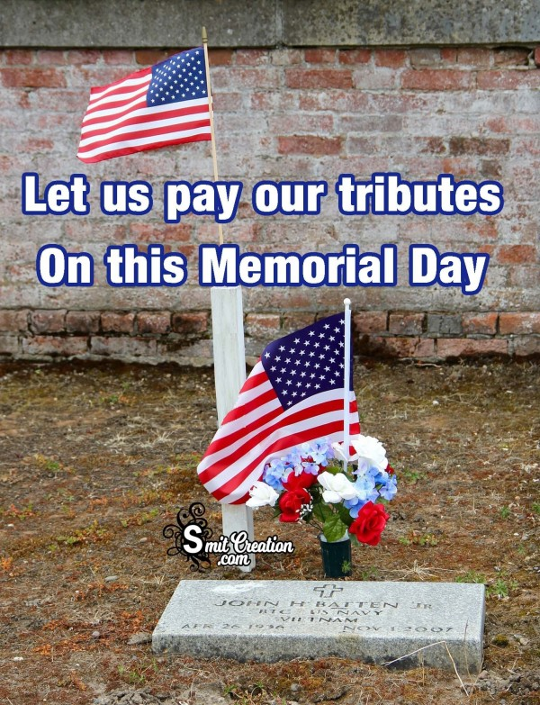 Let Us Pay Our Tributes On This Memorial Day