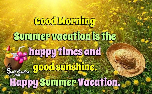 Good Morning – Happy Summer Vacation