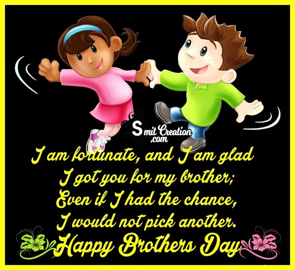 Happy Brothers Day – I Am Glad I Got You For My Brother