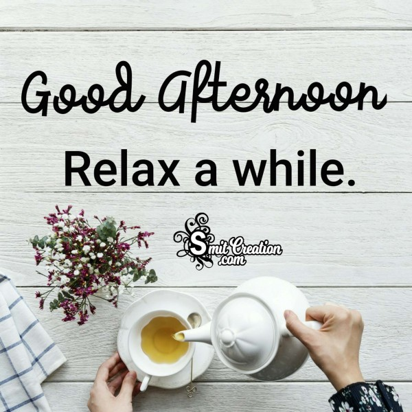 Good Afternoon – Relax A While