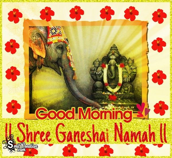 Good Morning - Shri Ganeshay Namah