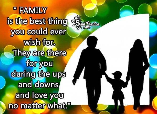 Family Is The Best Thing You Could Ever Wish For