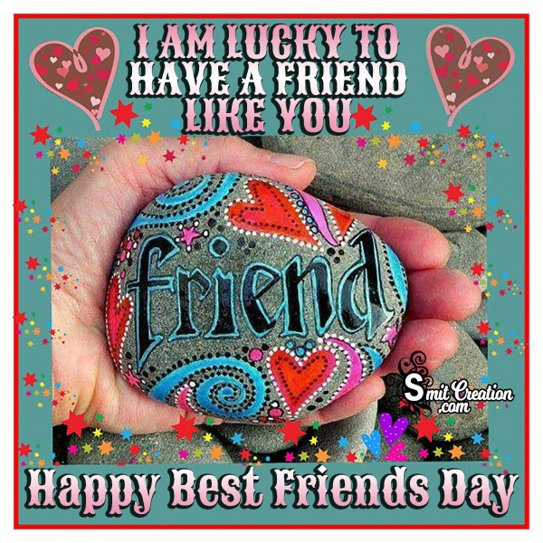 I Am Lucky To Have A Friend Like You – Happy Best Friends Day