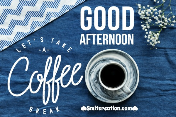 Good Afternoon – Let's Take A Coffee Break