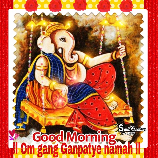 Good Morning - Om Gang Ganpatye Namah