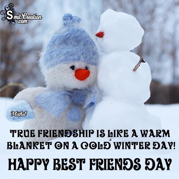 HAPPY BEST FRIENDS DAY – True Friendship Is Like A Warm Blanket