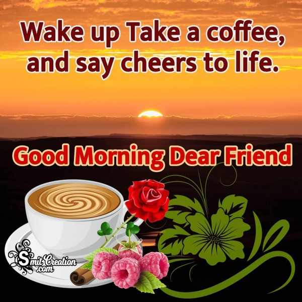Good Morning Dear Friend Coffee