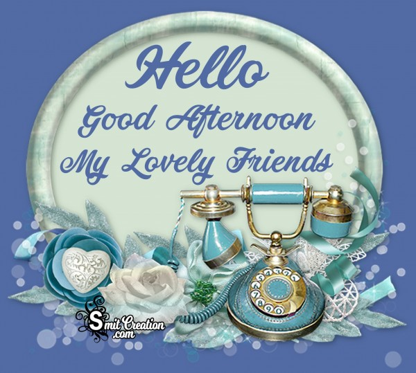 Hello Good Afternoon My Lovely Friends