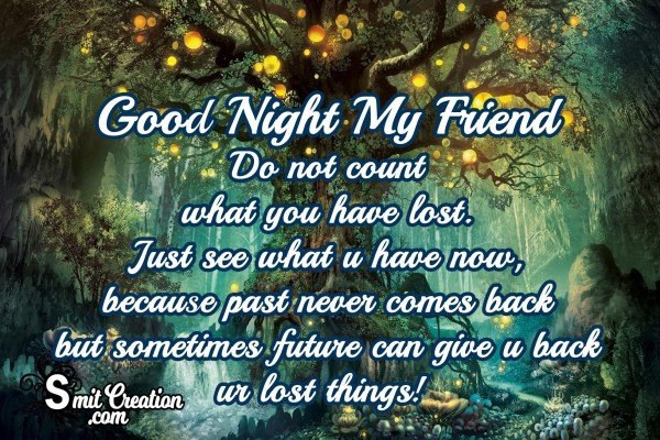 Good Night My Friend – Do Not Count What You Have Lost