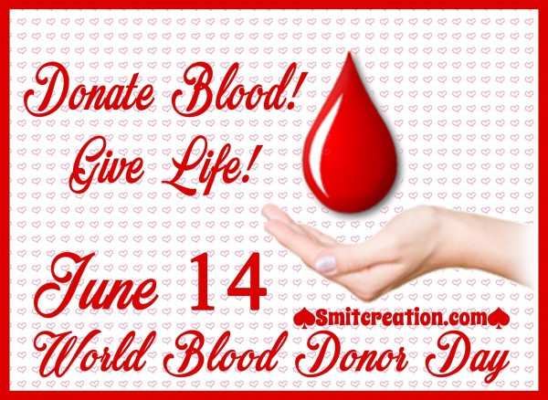 June 14 World Blood Donor Day – Donate Blood Give Life!