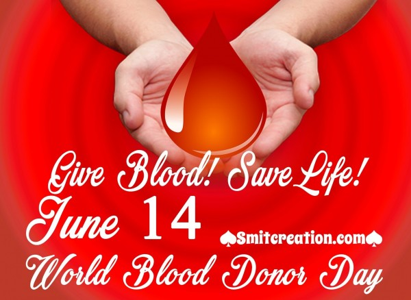 June 14 World Blood Donor Day – Give Blood Save Life!