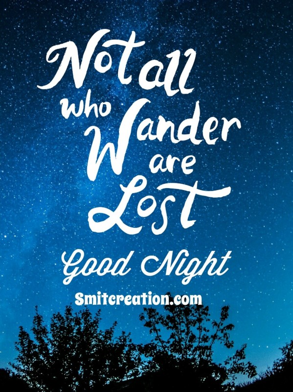 Not All Who Wander Are Lost – Good Night