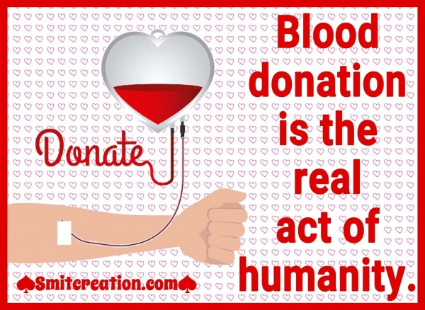 Blood Donation Is The Real Act Of Humanity.