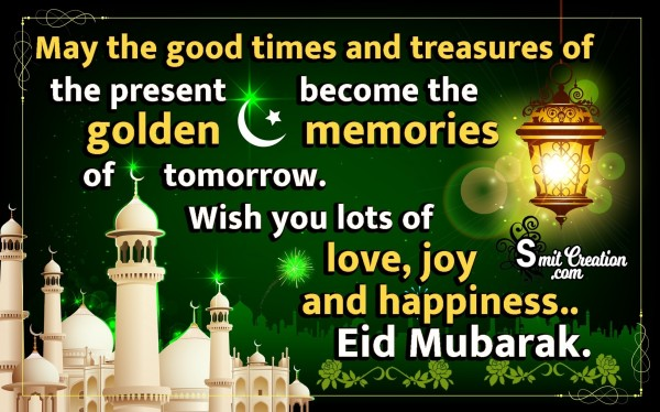 Wish You Lots Of Love, Joy And Happiness. Eid Mubarak