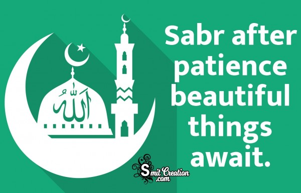 Sabr After Patience Beautiful Things Await.