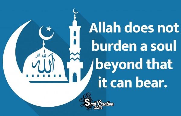 Allah Does Not Burden A Soul Beyond That It Can Bear